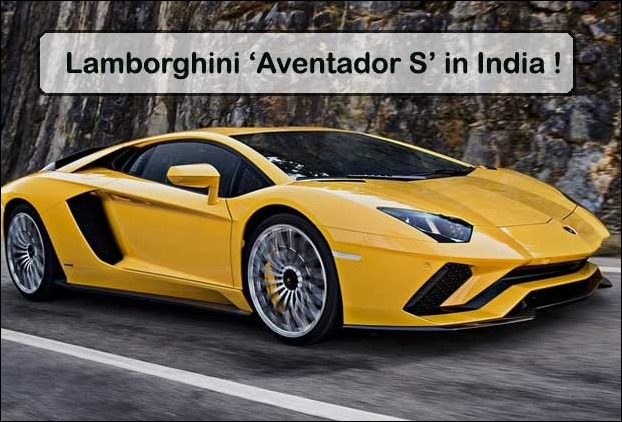 Luxury Car Lamborghini 'Aventador S' launched in India with